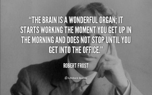 quote-Robert-Frost-the-brain-is-a-wonderful-organ-it-850.png