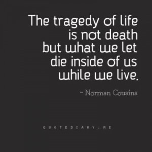 next? Make sure you view all of the The Tragedy Of Life Is Not Death ...