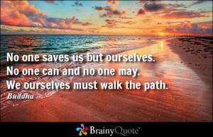 ... ourselves. No one can and no one may. We ourselves must walk the path