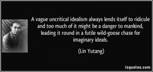 vague uncritical idealism always lends itself to ridicule and too ...