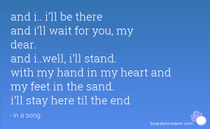 and i i ll be there and i ll wait for you my dear and