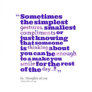 ... just knowing that someone is thinking about you can be enough to a