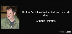 look at Death Proof and realize I had too much time. - Quentin ...