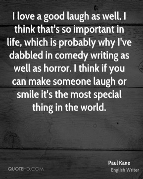 Paul Kane - I love a good laugh as well, I think that's so important ...