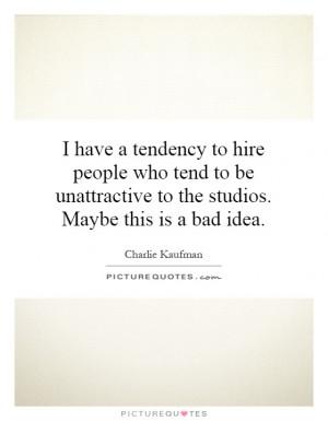 Charlie Kaufman Quotes Charlie Kaufman Sayings Charlie Kaufman