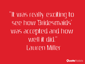 lauren miller quotes it was really exciting to see how bridesmaids was ...