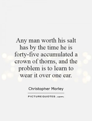 salt has by the time he is forty-five accumulated a crown of thorns ...