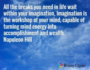 ... of turning mind energy into accomplishment and wealth. Napoleon Hill