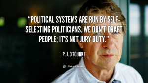 ... -selecting politicians. We don't draft people; it's not jury duty