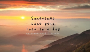 Quotes Quote Quotation Quotations Sometimes Hope Gets Lost In A Fog ...