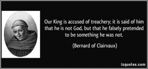 Our King is accused of treachery; it is said of him that he is not God ...