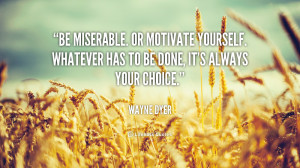 Be miserable. Or motivate yourself. Whatever has to be done, it's ...
