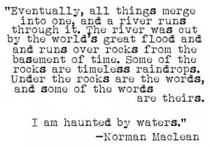 ... river runs through it ... I am haunted by waters
