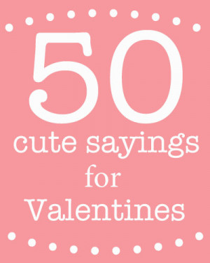 Cute sayings for Valentine's Day