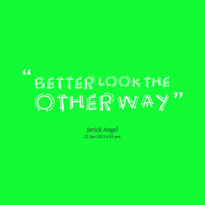 Looking the Other Way Quotes