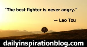 "The best fighter is never angry."" ― Lao Tzu quotes"