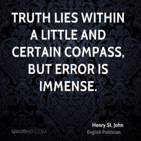 Henry St. John - Truth lies within a little and certain compass, but ...