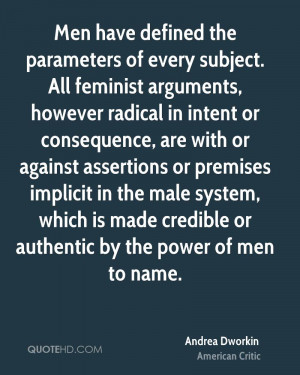 Men have defined the parameters of every subject. All feminist ...