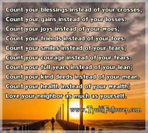 Count your blessings and Love your neighbor as much as yourself