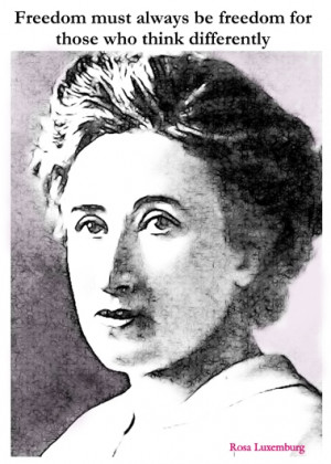 rosa luxemburg quote rosa luxemburg has never lost her inspirational ...