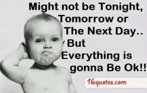 Everything is gonna be ok....
