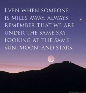 ... we are under the same sky, looking at the same sun, moon, and stars