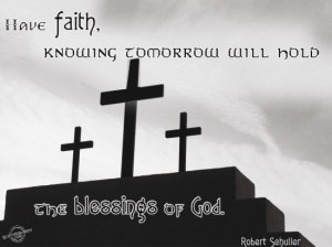 ... faith, knowing tomorrow will hold the blessings of God ~ Faith Quote