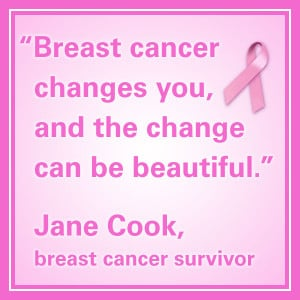 "breast cancer quotes ""Breast cancer changes you, and the change can ..."