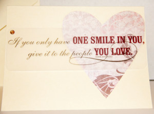 ... have one smile in you, give it to the people you love. Maya Angelou