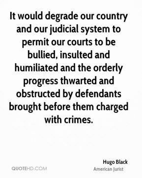Hugo Black - It would degrade our country and our judicial system to ...