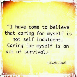 Caring for myself is self preservation.