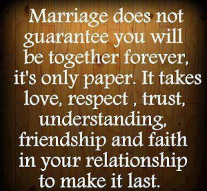 Marriage does not guarantee you will be together forever , it's only ...