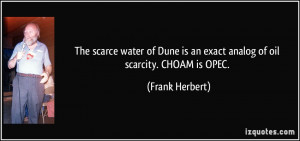 The scarce water of Dune is an exact analog of oil scarcity. CHOAM is ...