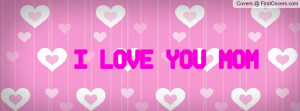 LOVE YOU MOM Profile Facebook Covers