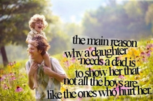 The main reason why a daughter needs a dad is to show her that not all ...