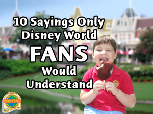 10 Sayings Only Disney World Fans Would Understand