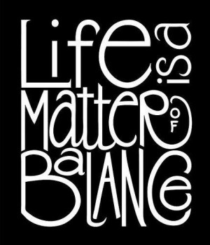 Life is a balance of holding on and letting go