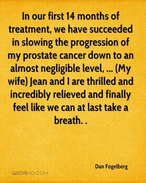 In our first 14 months of treatment, we have succeeded in slowing the ...