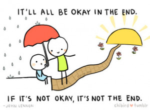 ... true quote it'll all be okay in the end the end thing's will be okay