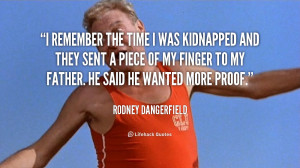 quote-Rodney-Dangerfield-i-remember-the-time-i-was-kidnapped-105573 ...