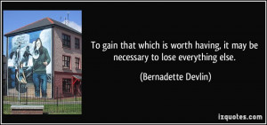 ... having, it may be necessary to lose everything else. - Bernadette