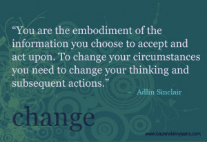 you choose to accept and act upon. To change your circumstances ...