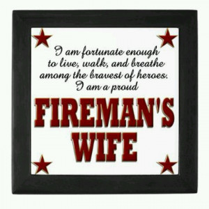 ... breathe among the bravest of heroes! I am a PROUD firefighter's wife