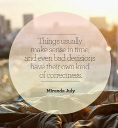 Things usually make sense in time and even bad decisions have their ...