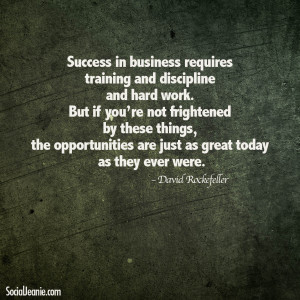 Quote #4: Success in business requires training and discipline and ...