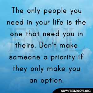 Need You In My Life Quotes The only people you need in
