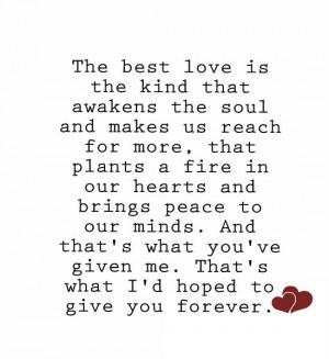 The best love is the kind that awakens the soul and makes us reach for ...