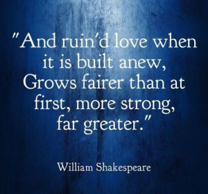 And ruin'd love when it is built anew, Grows fairer than at first ...