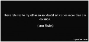 have referred to myself as an accidental activist on more than one ...