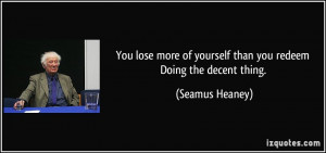 You lose more of yourself than you redeem Doing the decent thing ...
